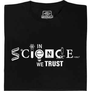 """Ein T-Shirt auf dem steht """"In Science we trust"""""""