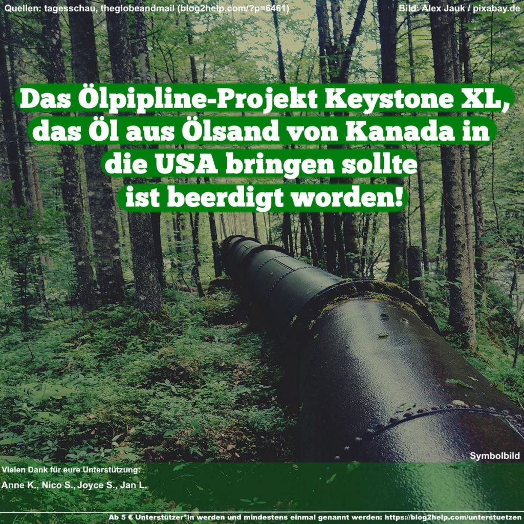 Dass Ölpipeline-Projekt Keystone XL, das Öl aus Ölsand von Kanada in die USA bringen sollte ist beerdigt worden!